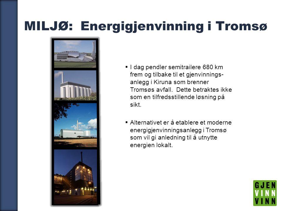 13 MILJØ: Energigjenvinning i Tromsø  I dag pendler semitrailere 680 km frem og tilbake til et gjenvinnings- anlegg i Kiruna som brenner Tromsøs avfall.