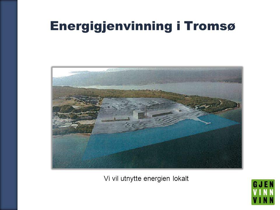 15 Energigjenvinning i Tromsø Vi vil utnytte energien lokalt