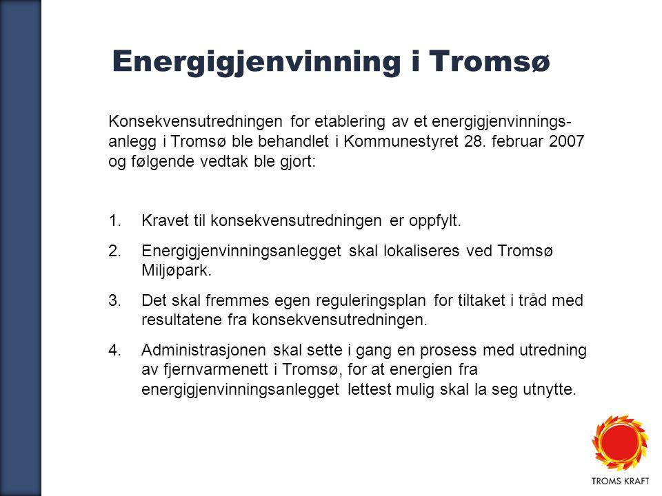 4 Energigjenvinning i Tromsø Konsekvensutredningen for etablering av et energigjenvinnings- anlegg i Tromsø ble behandlet i Kommunestyret 28.