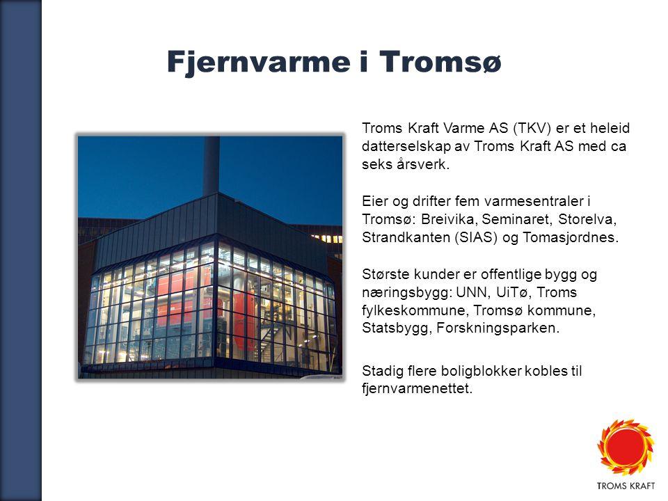 5 Fjernvarme i Tromsø Troms Kraft Varme AS (TKV) er et heleid datterselskap av Troms Kraft AS med ca seks årsverk.