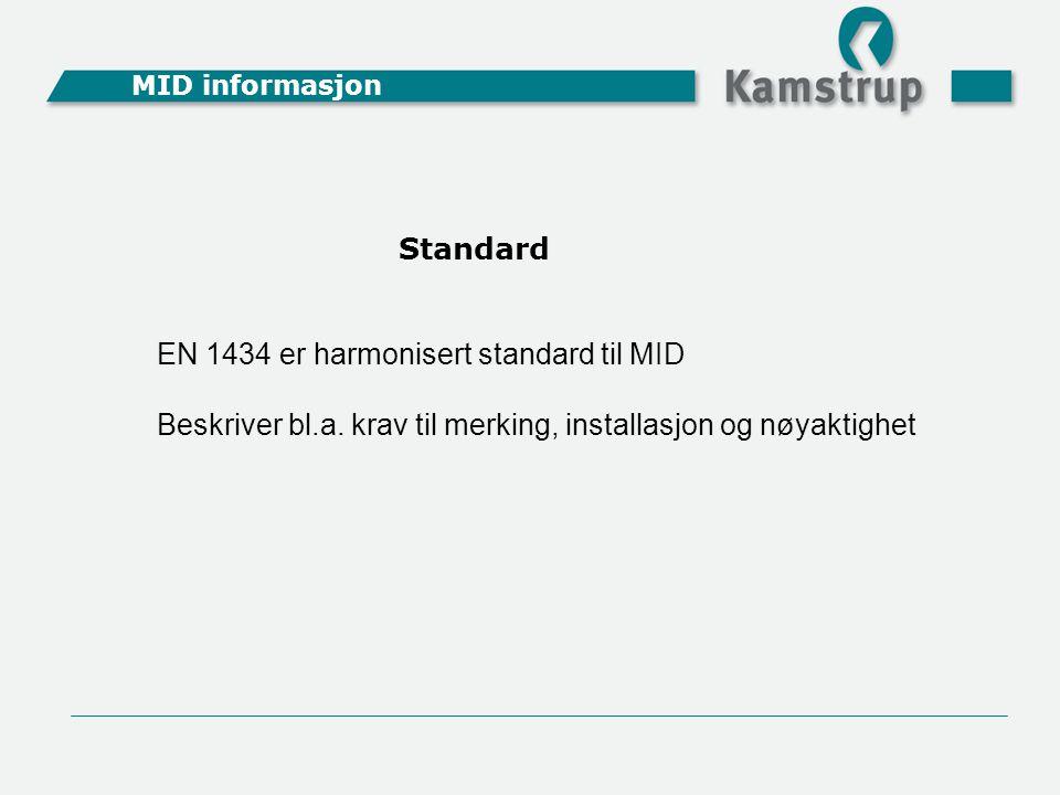 Standard EN 1434 er harmonisert standard til MID Beskriver bl.a. krav til merking, installasjon og nøyaktighet