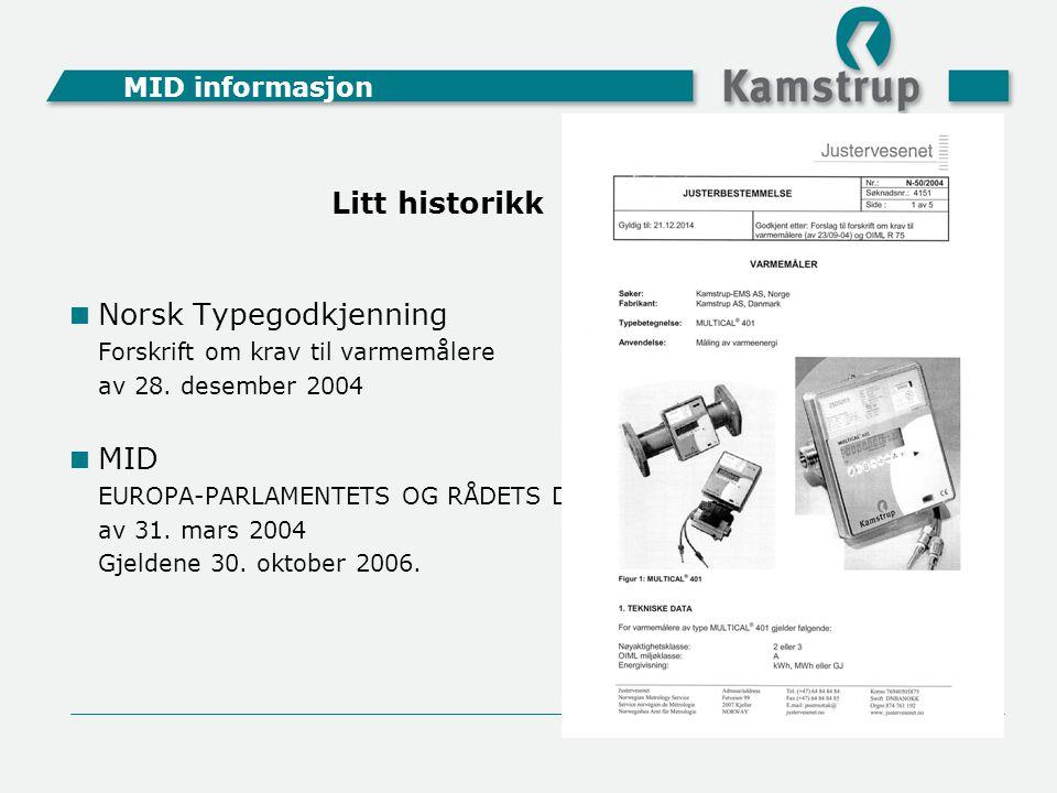 MID informasjon  Norsk Typegodkjenning Forskrift om krav til varmemålere av 28. desember 2004  MID EUROPA-PARLAMENTETS OG RÅDETS DIREKTIV 2004/22/EF