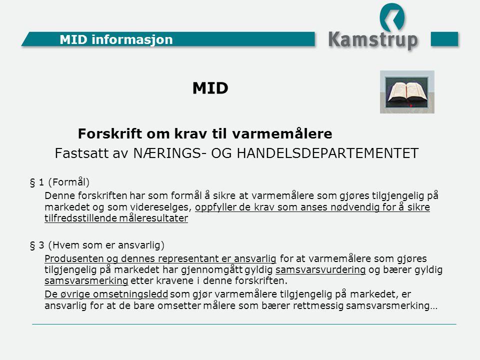 MID informasjon Forskrift om krav til varmemålere Fastsatt av NÆRINGS- OG HANDELSDEPARTEMENTET § 1 (Formål) Denne forskriften har som formål å sikre a