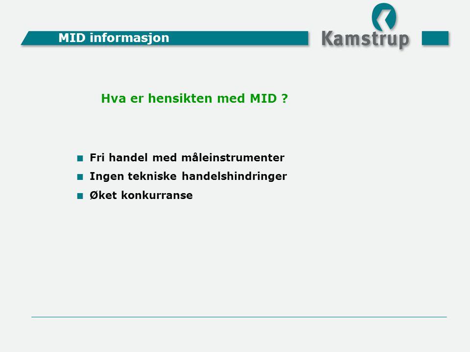 Hva er hensikten med MID ?  Fri handel med måleinstrumenter  Ingen tekniske handelshindringer  Øket konkurranse MID informasjon