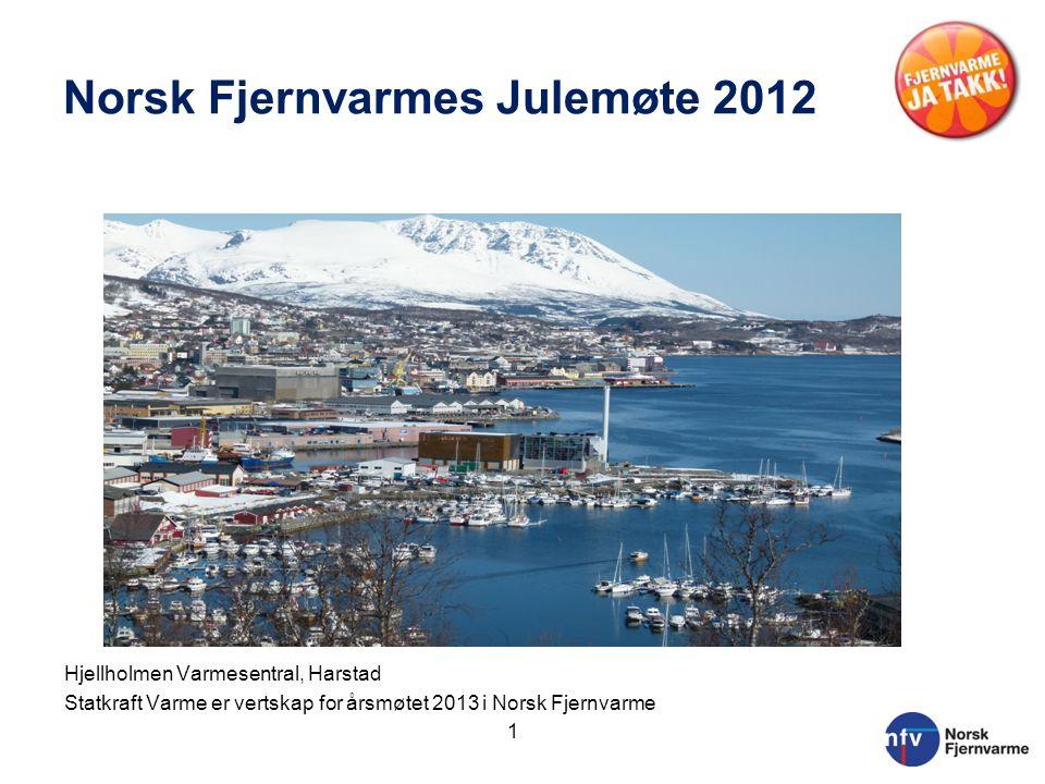 Norsk Fjernvarmes Julemøte 2012 Hjellholmen Varmesentral, Harstad Statkraft Varme er vertskap for årsmøtet 2013 i Norsk Fjernvarme 1