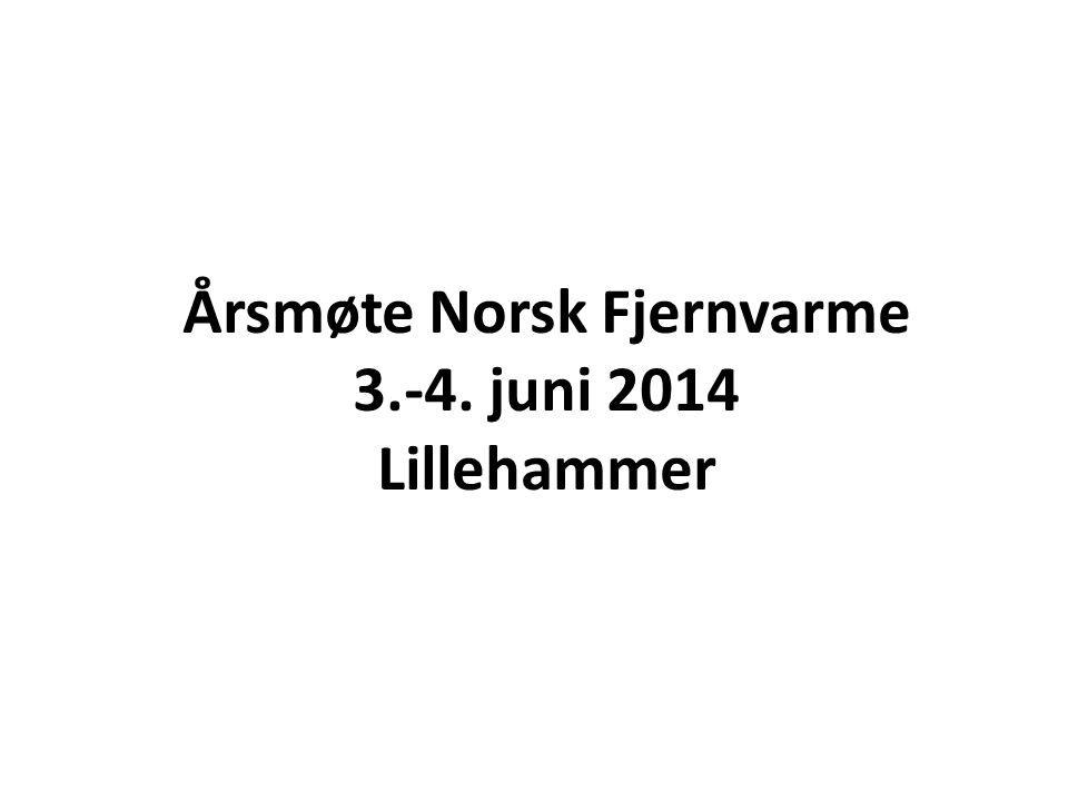 Årsmøte Norsk Fjernvarme 3.-4. juni 2014 Lillehammer