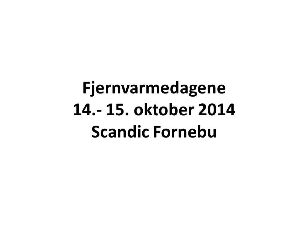 Fjernvarmedagene 14.- 15. oktober 2014 Scandic Fornebu