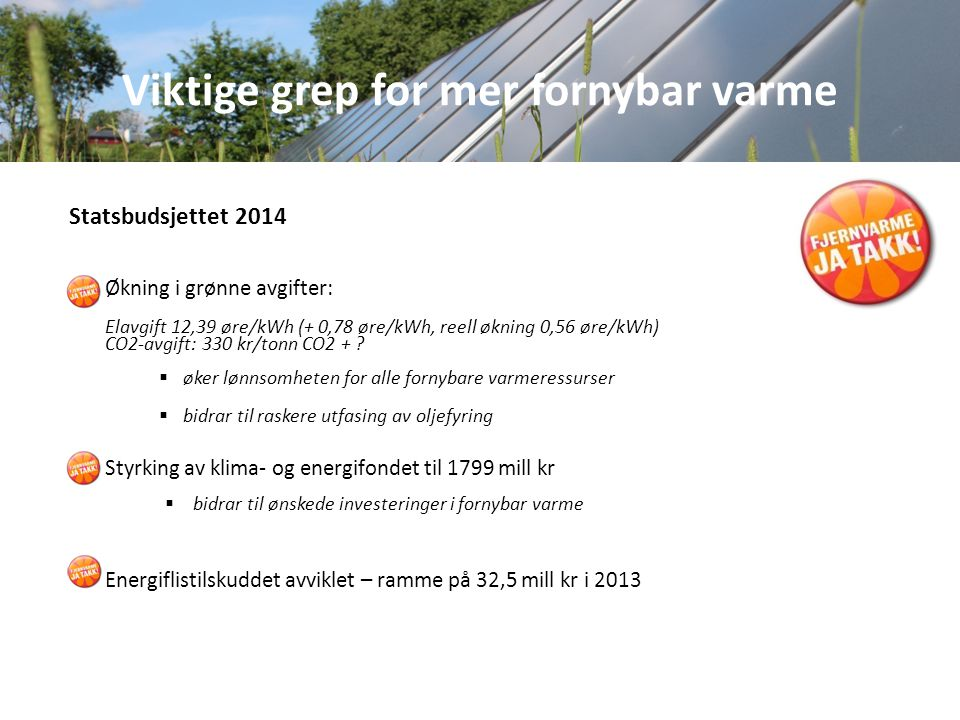 Statsbudsjettet 2014 Økning i grønne avgifter: Elavgift 12,39 øre/kWh (+ 0,78 øre/kWh, reell økning 0,56 øre/kWh) CO2-avgift: 330 kr/tonn CO2 + .