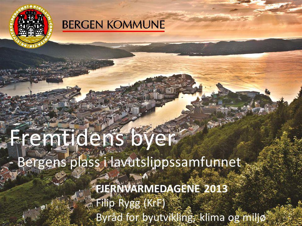 FJERNVARMEDAGENE 2013 Filip Rygg (KrF) Byråd for byutvikling, klima og miljø Fremtidens byer - Bergens plass i lavutslippssamfunnet