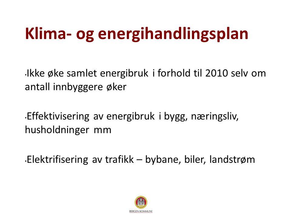 Klima- og energihandlingsplan Ikke øke samlet energibruk i forhold til 2010 selv om antall innbyggere øker Effektivisering av energibruk i bygg, nærin