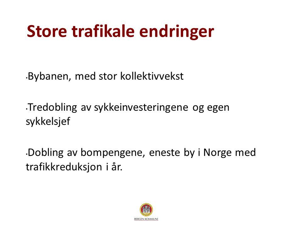 Bybanen, med stor kollektivvekst Tredobling av sykkeinvesteringene og egen sykkelsjef Dobling av bompengene, eneste by i Norge med trafikkreduksjon i
