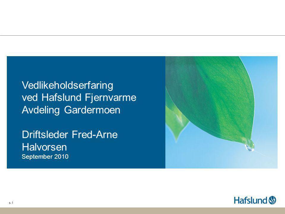 s.1 Vedlikeholdserfaring ved Hafslund Fjernvarme Avdeling Gardermoen Driftsleder Fred-Arne Halvorsen September 2010
