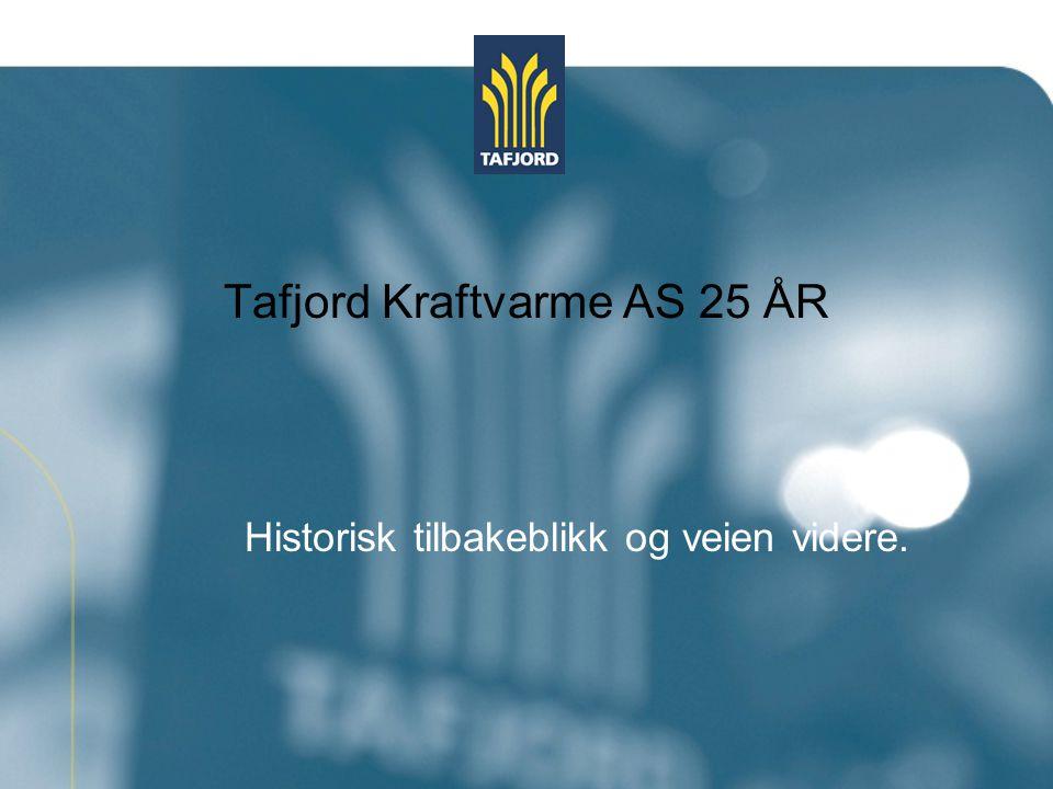 Historisk tilbakeblikk og veien videre. Tafjord Kraftvarme AS 25 ÅR