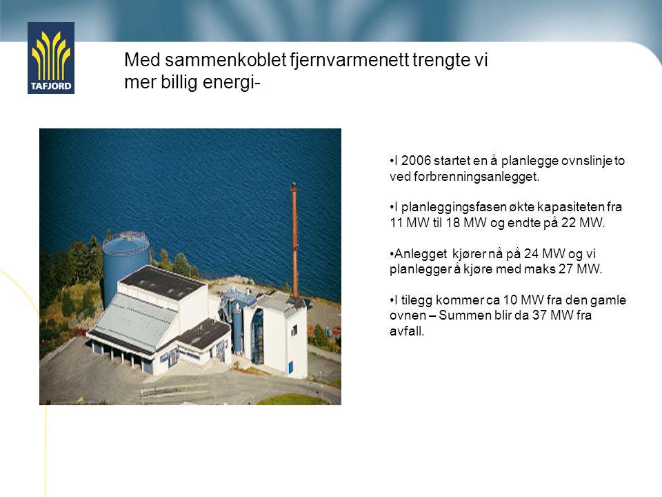 Med sammenkoblet fjernvarmenett trengte vi mer billig energi- I 2006 startet en å planlegge ovnslinje to ved forbrenningsanlegget. I planleggingsfasen