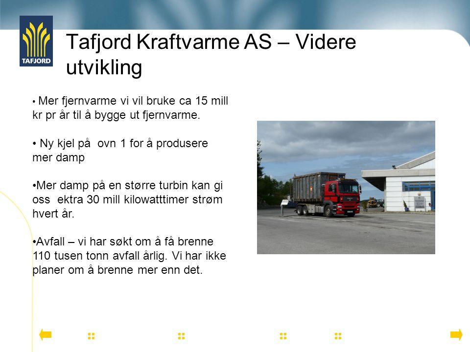 Tafjord Kraftvarme AS – Videre utvikling          Mer fjernvarme vi vil bruke ca 15 mill kr pr år til å bygge ut fjernvarme. Ny kjel p