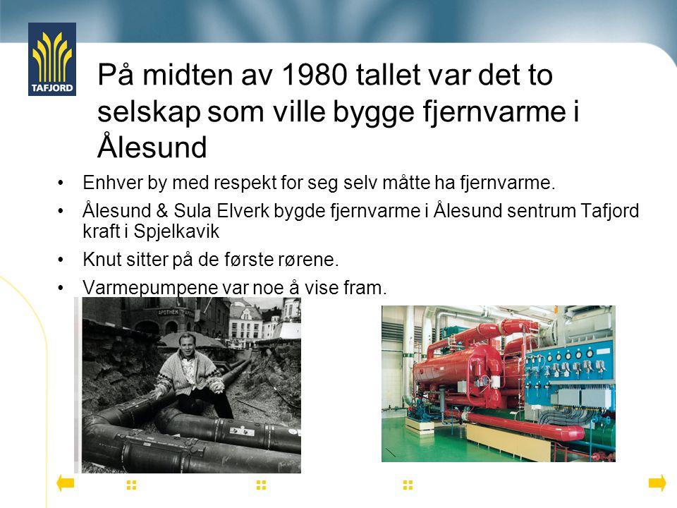 Enhver by med respekt for seg selv måtte ha fjernvarme. Ålesund & Sula Elverk bygde fjernvarme i Ålesund sentrum Tafjord kraft i Spjelkavik Knut sitte