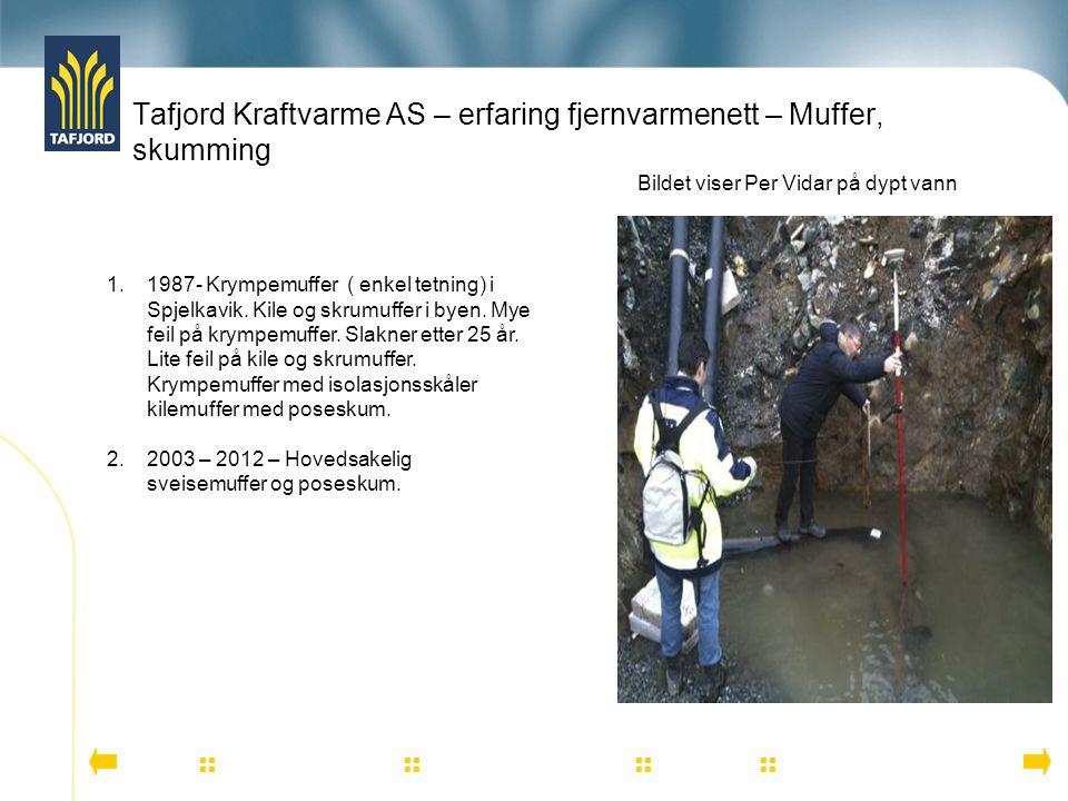 Tafjord Kraftvarme AS – erfaring fjernvarmenett – Muffer, skumming          1.1987- Krympemuffer ( enkel tetning) i Spjelkavik. Kile o