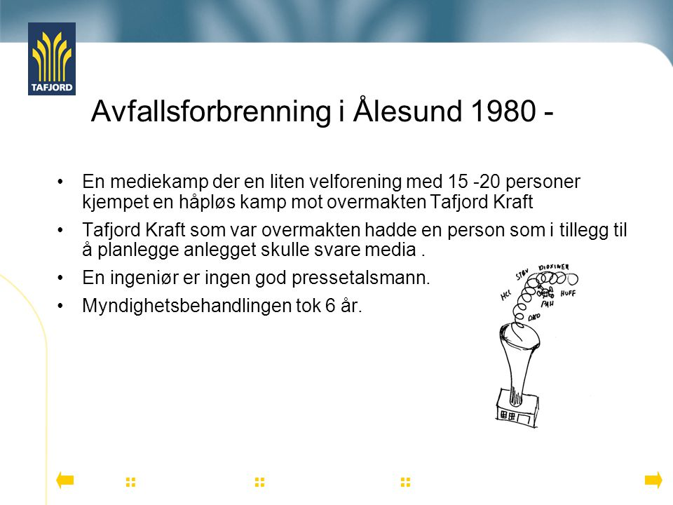 En mediekamp der en liten velforening med 15 -20 personer kjempet en håpløs kamp mot overmakten Tafjord Kraft Tafjord Kraft som var overmakten hadde e