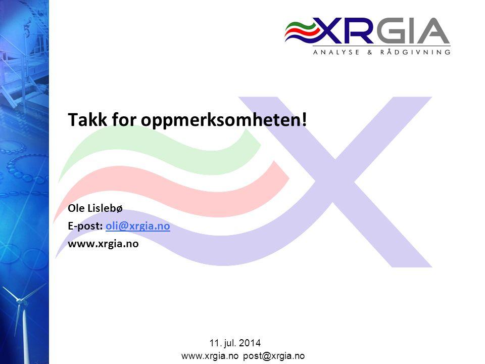11. jul. 2014 www.xrgia.no post@xrgia.no Takk for oppmerksomheten! Ole Lislebø E-post: oli@xrgia.nooli@xrgia.no www.xrgia.no
