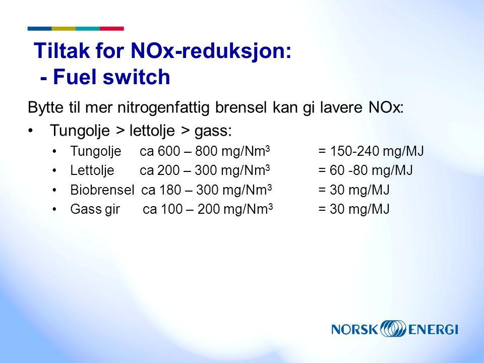 Tiltak for NOx-reduksjon: - Fuel switch Bytte til mer nitrogenfattig brensel kan gi lavere NOx: Tungolje > lettolje > gass: Tungolje ca 600 – 800 mg/N