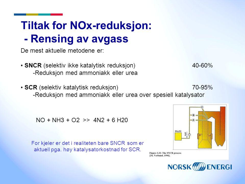 Tiltak for NOx-reduksjon: - Rensing av avgass De mest aktuelle metodene er: SNCR (selektiv ikke katalytisk reduksjon) 40-60% -Reduksjon med ammoniakk eller urea SCR (selektiv katalytisk reduksjon) 70-95% -Reduksjon med ammoniakk eller urea over spesiell katalysator NO + NH3 + O2 >> 4N2 + 6 H20 For kjeler er det i realiteten bare SNCR som er aktuell pga.