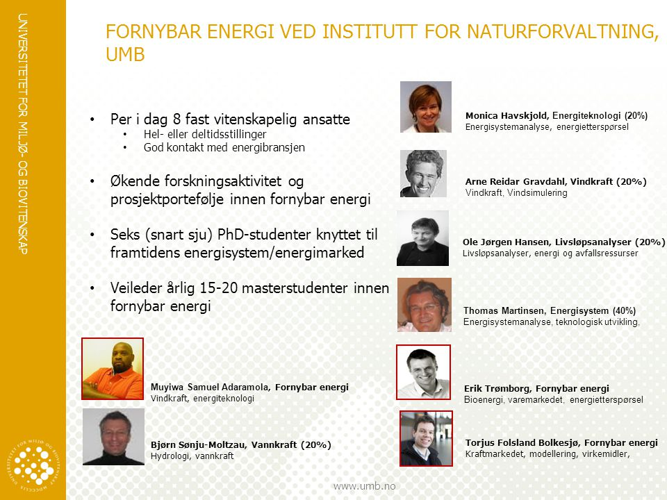 UNIVERSITETET FOR MILJØ- OG BIOVITENSKAP www.umb.no FORNYBAR ENERGI VED INSTITUTT FOR NATURFORVALTNING, UMB Arne Reidar Gravdahl, Vindkraft (20%) Vind