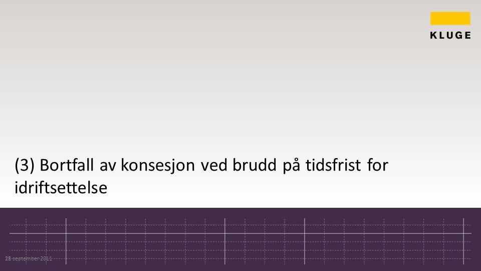 (3) Bortfall av konsesjon ved brudd på tidsfrist for idriftsettelse 28 september 201111