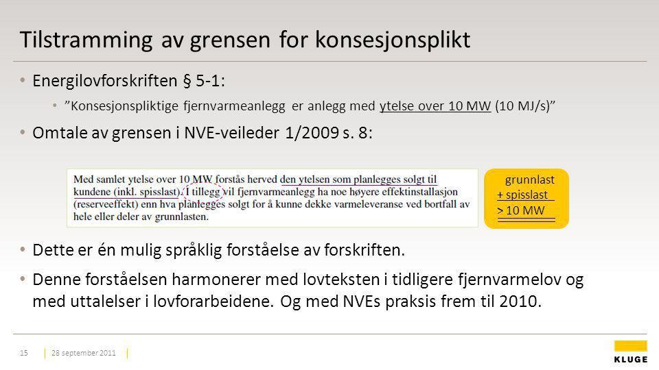 Tilstramming av grensen for konsesjonsplikt 28 september 201115 Energilovforskriften § 5-1: Konsesjonspliktige fjernvarmeanlegg er anlegg med ytelse over 10 MW (10 MJ/s) Omtale av grensen i NVE-veileder 1/2009 s.
