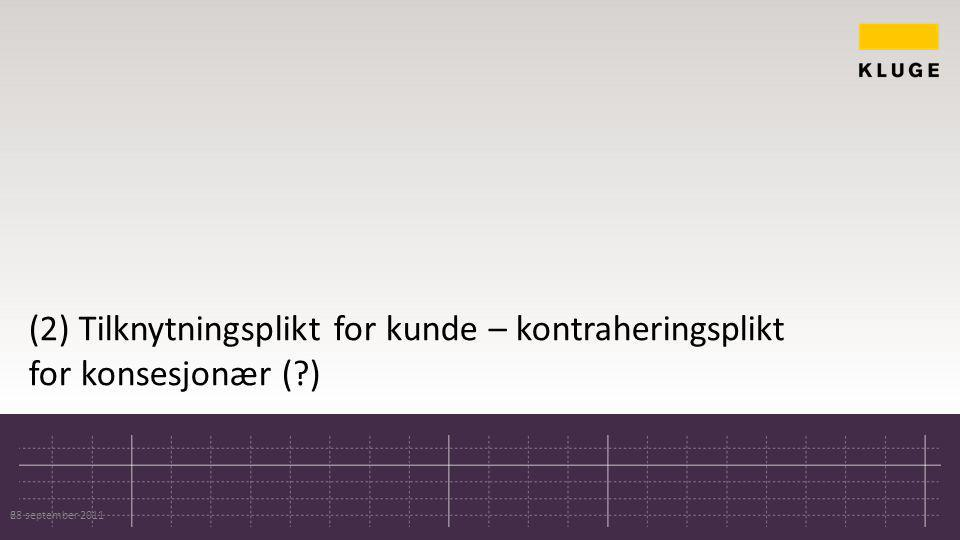 (2) Tilknytningsplikt for kunde – kontraheringsplikt for konsesjonær ( ) 28 september 20116