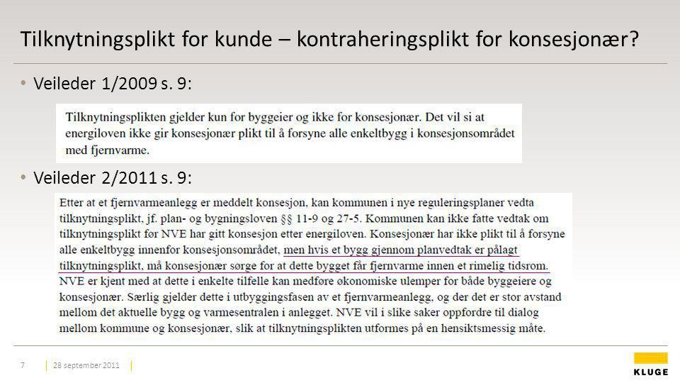 Tilknytningsplikt for kunde – kontraheringsplikt for konsesjonær? Veileder 1/2009 s. 9: Veileder 2/2011 s. 9: 28 september 20117