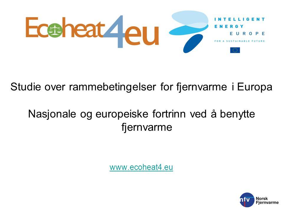 Studie over rammebetingelser for fjernvarme i Europa Nasjonale og europeiske fortrinn ved å benytte fjernvarme www.ecoheat4.eu