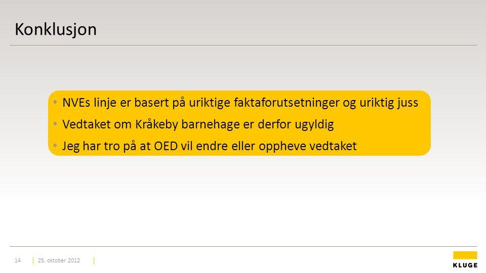 Konklusjon NVEs linje er basert på uriktige faktaforutsetninger og uriktig juss Vedtaket om Kråkeby barnehage er derfor ugyldig Jeg har tro på at OED vil endre eller oppheve vedtaket 25.