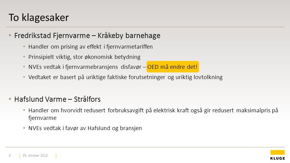To klagesaker Fredrikstad Fjernvarme – Kråkeby barnehage Handler om prising av effekt i fjernvarmetariffen Prinsipielt viktig, stor økonomisk betydning NVEs vedtak i fjernvarmebransjens disfavør – OED må endre det.