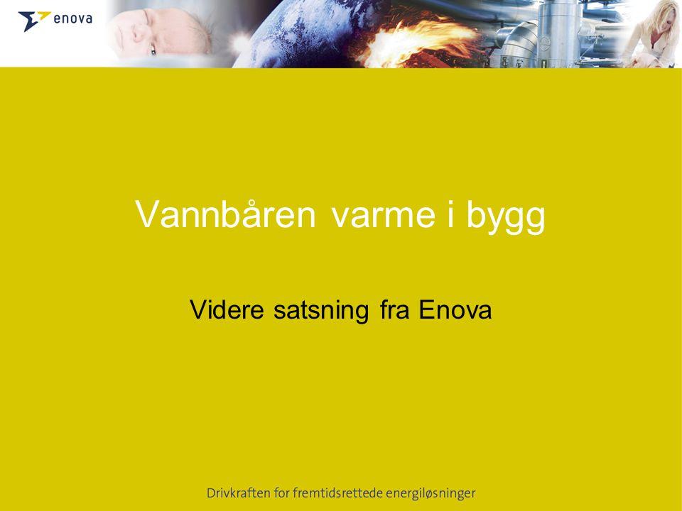 Vannbåren varme i bygg Videre satsning fra Enova
