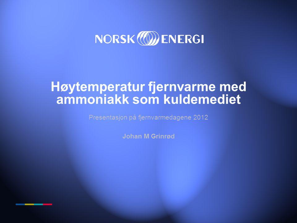 Høytemperatur fjernvarme med ammoniakk som kuldemediet Presentasjon på fjernvarmedagene 2012 Johan M Grinrød