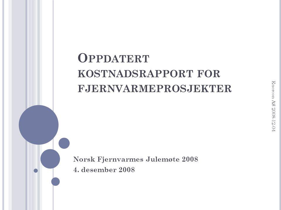 O PPDATERT KOSTNADSRAPPORT FOR FJERNVARMEPROSJEKTER Norsk Fjernvarmes Julemøte 2008 4.