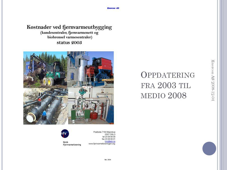 I NNHOLD Forutsetninger Generell prisøkning Fjernvarmerør Kundesentraler Varmesentraler Rapport kommer i løpet av januar Enercon AS 2008-12-04