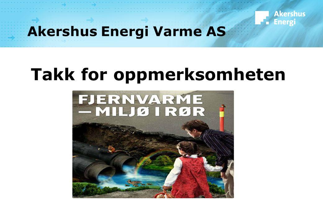 Akershus Energi Varme AS Takk for oppmerksomheten