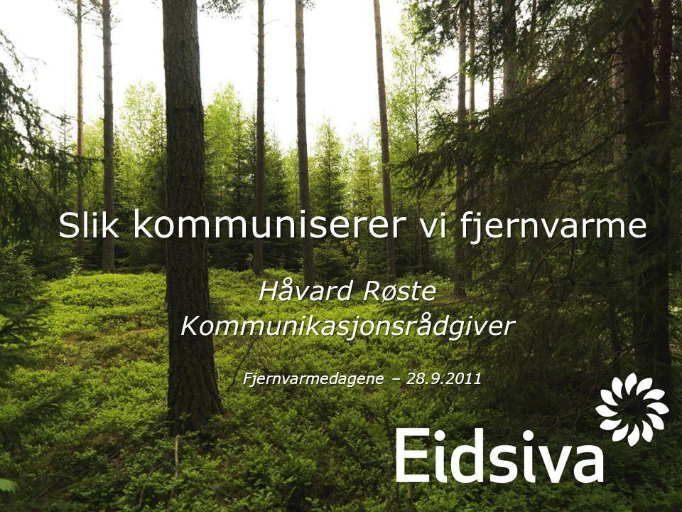 Slik kommuniserer vi fjernvarme Håvard Røste Kommunikasjonsrådgiver Fjernvarmedagene – 28.9.2011
