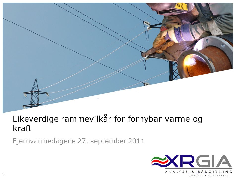 2 2 LIKEVERDIGE RAMMEVILKÅR FOR FORNYBAR KRAFT OG VARME XRGIA HAR GJENNOMFØRT ET PROSJEKT FOR NORSK FJERNVARME TRE TEMA I PROSJEKTET 1.VURDERING AV DAGENS INVESTERINGSSTØTTEREGIME 2.VURDERE MULIGHETENE FOR NYE PRODUKSJONSRETTEDE STØTTEORDNINGER 3.VURDERE KONSEKVENSER FOR FJERNVARME DERSOM EN IKKE OPPNÅR LIKE RAMMEVILKÅR SOM ELEKTRISITET
