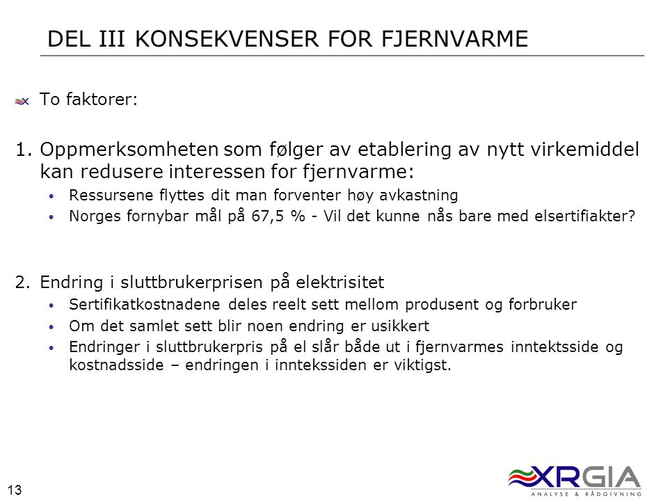 13 DEL III KONSEKVENSER FOR FJERNVARME To faktorer: 1.Oppmerksomheten som følger av etablering av nytt virkemiddel kan redusere interessen for fjernva