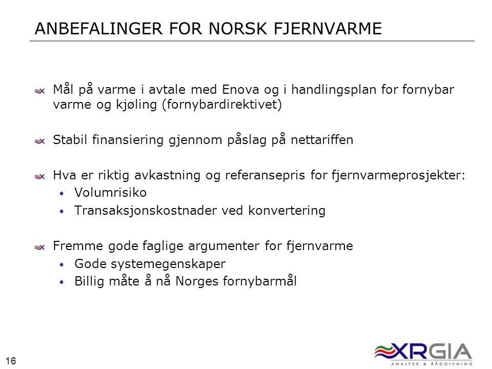 16 ANBEFALINGER FOR NORSK FJERNVARME Mål på varme i avtale med Enova og i handlingsplan for fornybar varme og kjøling (fornybardirektivet) Stabil fina