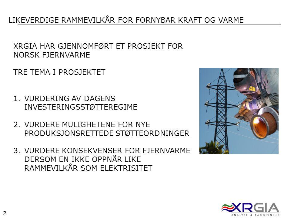 2 2 LIKEVERDIGE RAMMEVILKÅR FOR FORNYBAR KRAFT OG VARME XRGIA HAR GJENNOMFØRT ET PROSJEKT FOR NORSK FJERNVARME TRE TEMA I PROSJEKTET 1.VURDERING AV DA