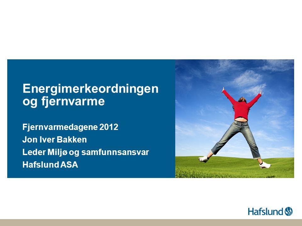 Energimerkeordningen og fjernvarme Fjernvarmedagene 2012 Jon Iver Bakken Leder Miljø og samfunnsansvar Hafslund ASA