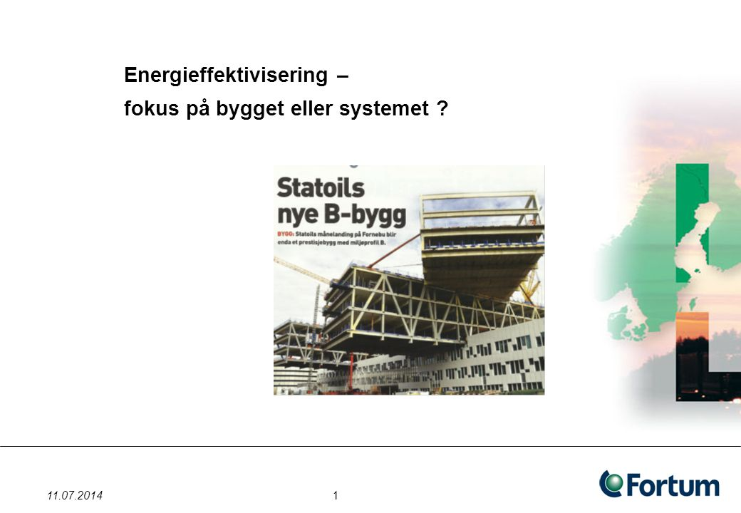Energieffektivisering – fokus på bygget eller systemet ? 11.07.2014 1