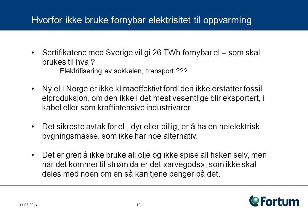 11.07.2014 12 Hvorfor ikke bruke fornybar elektrisitet til oppvarming Sertifikatene med Sverige vil gi 26 TWh fornybar el – som skal brukes til hva .