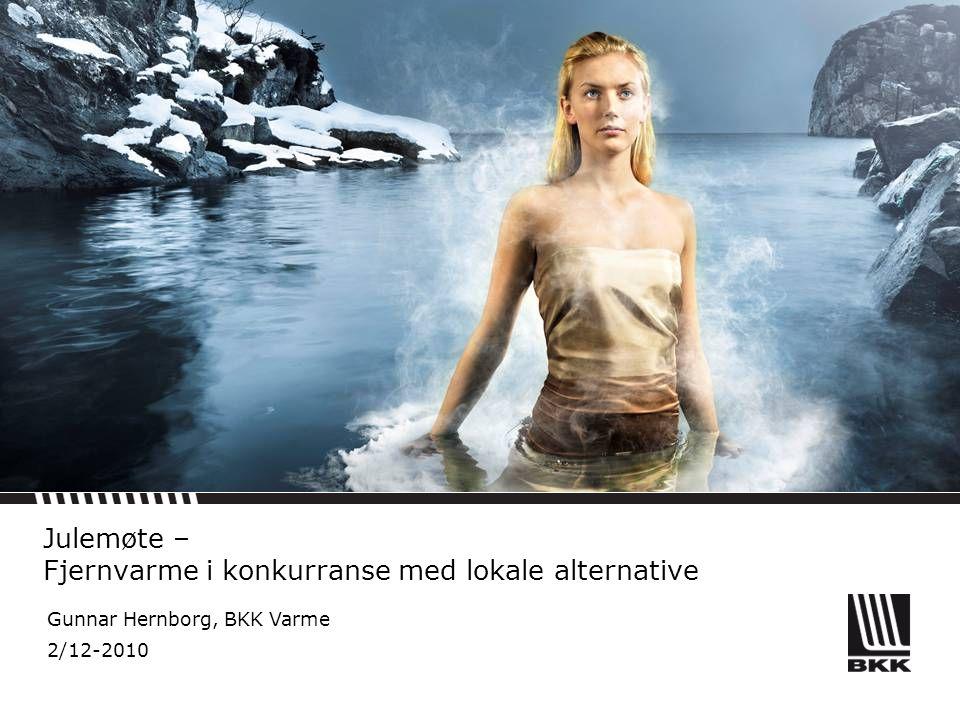 Julemøte – Fjernvarme i konkurranse med lokale alternative Gunnar Hernborg, BKK Varme 2/12-2010