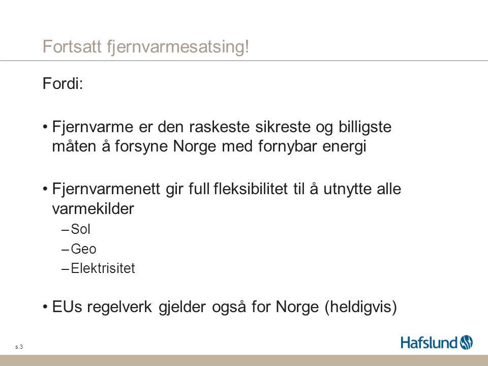 s.4 EUs politikk virker i Norge Norge skal oppfylle sin forpliktelse i forhold til EUs fornybardirektiv EU strammer inn klimapolitikken: –Direktivet for bygningers energiytelse er revidert pr mai 2010 –Forslag til direktiv for energieffektivitet til EU parlamentet i juni 2011 Fornybar varme må ta på alvor, også i Norge