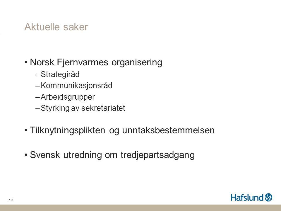 s.8 Aktuelle saker Norsk Fjernvarmes organisering –Strategiråd –Kommunikasjonsråd –Arbeidsgrupper –Styrking av sekretariatet Tilknytningsplikten og unntaksbestemmelsen Svensk utredning om tredjepartsadgang