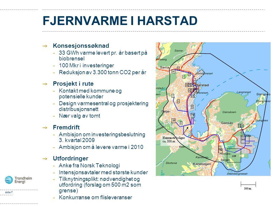 side 7 FJERNVARME I HARSTAD Konsesjonssøknad 33 GWh varme levert pr. år basert på biobrensel 100 Mkr i investeringer Reduksjon av 3.300 tonn CO2 per å